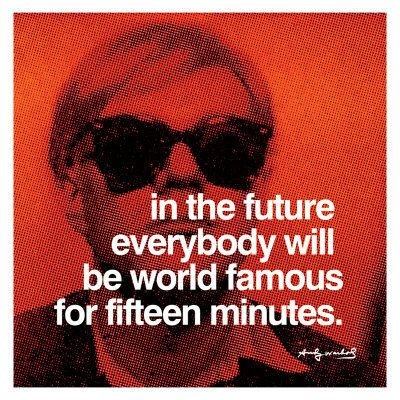 'Gelecekte Herkes 15 Dakikalığına Dünyaca Ünlü Olacaktır' Andy Warhol